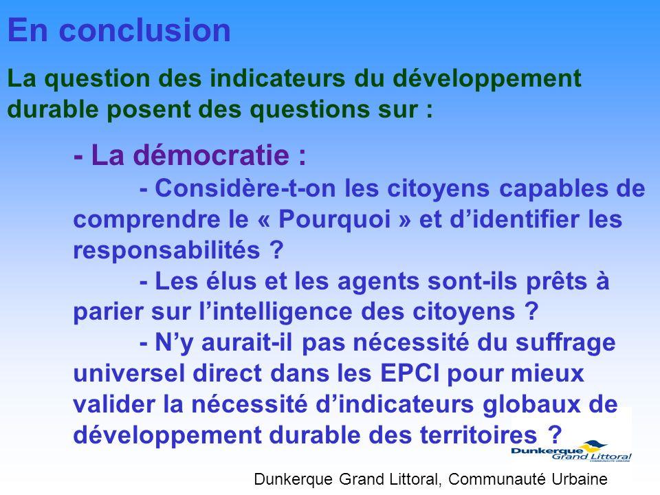 En conclusion La question des indicateurs du développement durable posent des questions sur : - La démocratie : - Considère-t-on les citoyens capables