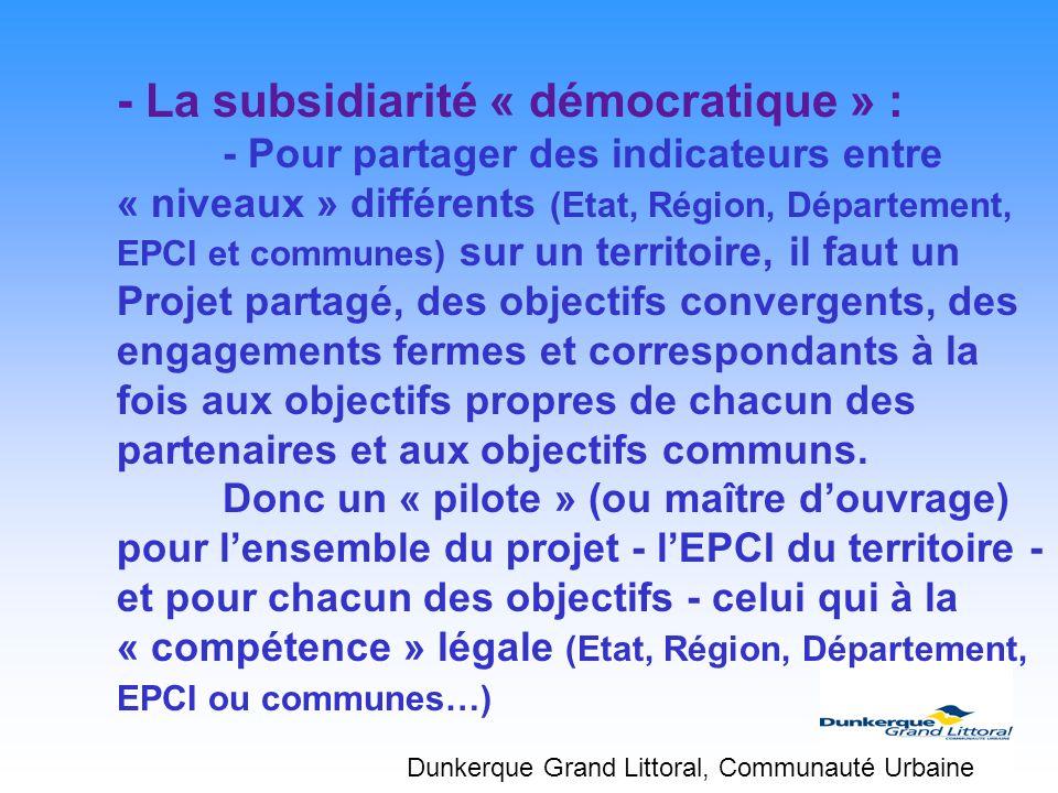 - La subsidiarité « démocratique » : - Pour partager des indicateurs entre « niveaux » différents (Etat, Région, Département, EPCI et communes) sur un