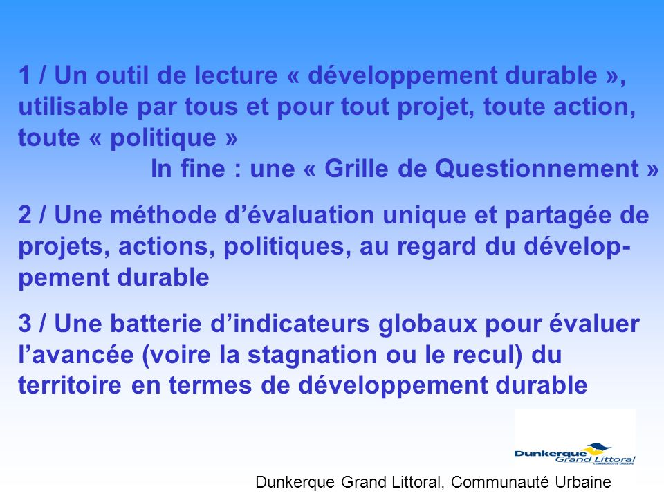 1 / Un outil de lecture « développement durable », utilisable par tous et pour tout projet, toute action, toute « politique » In fine : une « Grille d