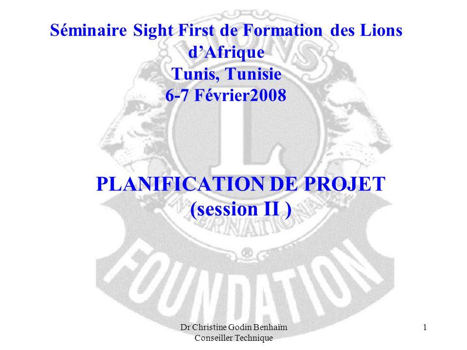 Dr Christine Godin Benhaïm Conseiller Technique 1 Séminaire Sight First de Formation des Lions dAfrique Tunis, Tunisie 6-7 Février2008 PLANIFICATION D