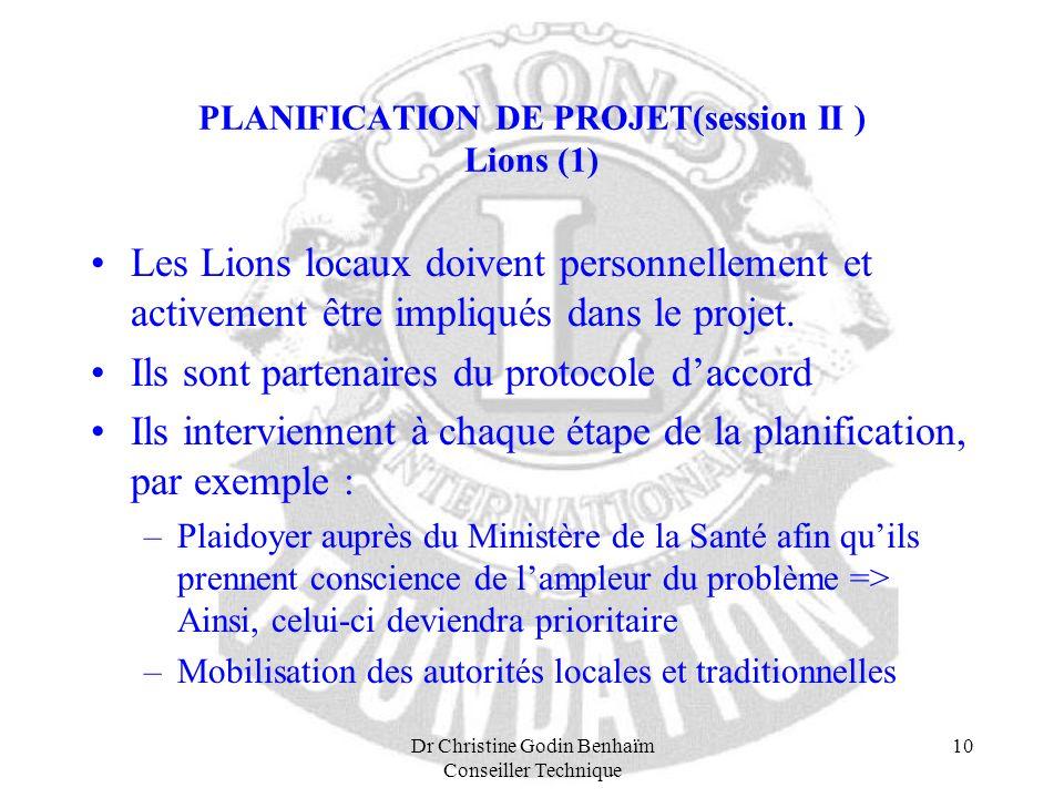 Dr Christine Godin Benhaïm Conseiller Technique 10 PLANIFICATION DE PROJET(session II ) Lions (1) Les Lions locaux doivent personnellement et activeme