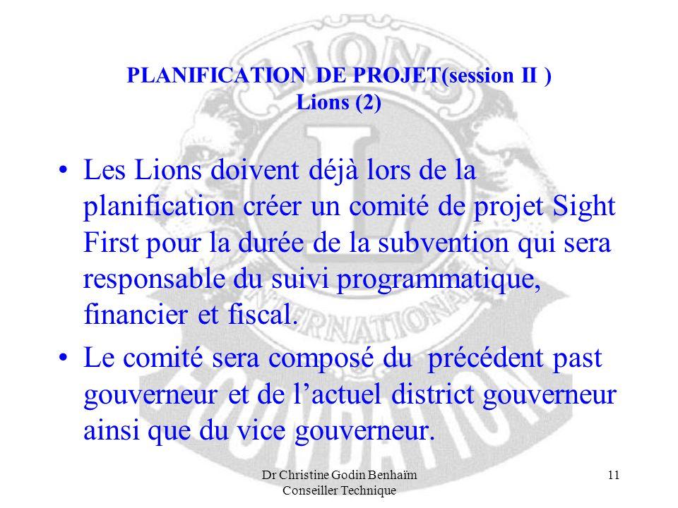 Dr Christine Godin Benhaïm Conseiller Technique 11 PLANIFICATION DE PROJET(session II ) Lions (2) Les Lions doivent déjà lors de la planification crée