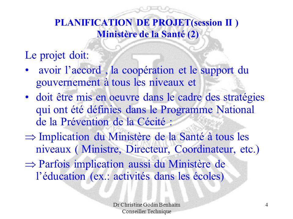 Dr Christine Godin Benhaïm Conseiller Technique 4 PLANIFICATION DE PROJET(session II ) Ministère de la Santé (2) Le projet doit: avoir laccord, la coo