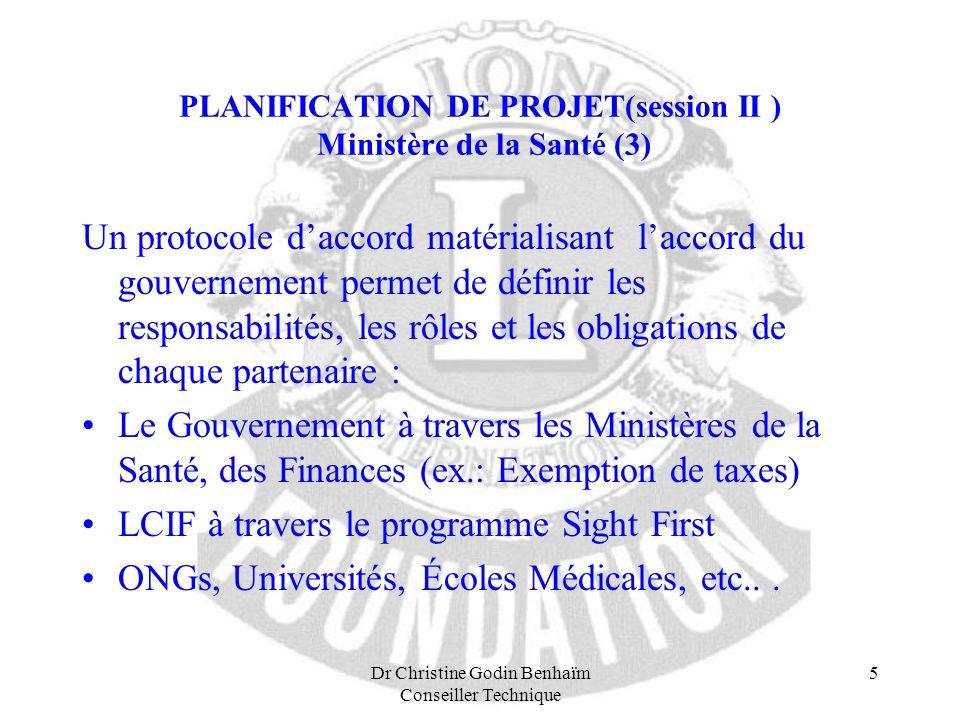 Dr Christine Godin Benhaïm Conseiller Technique 5 PLANIFICATION DE PROJET(session II ) Ministère de la Santé (3) Un protocole daccord matérialisant la