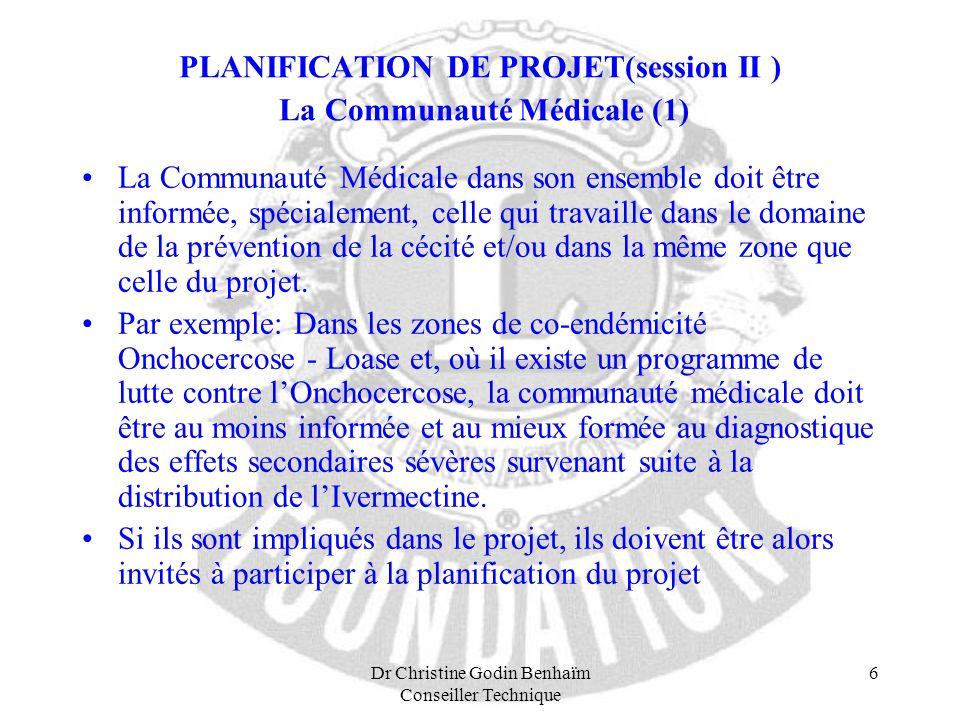 Dr Christine Godin Benhaïm Conseiller Technique 6 PLANIFICATION DE PROJET(session II ) La Communauté Médicale (1) La Communauté Médicale dans son ense