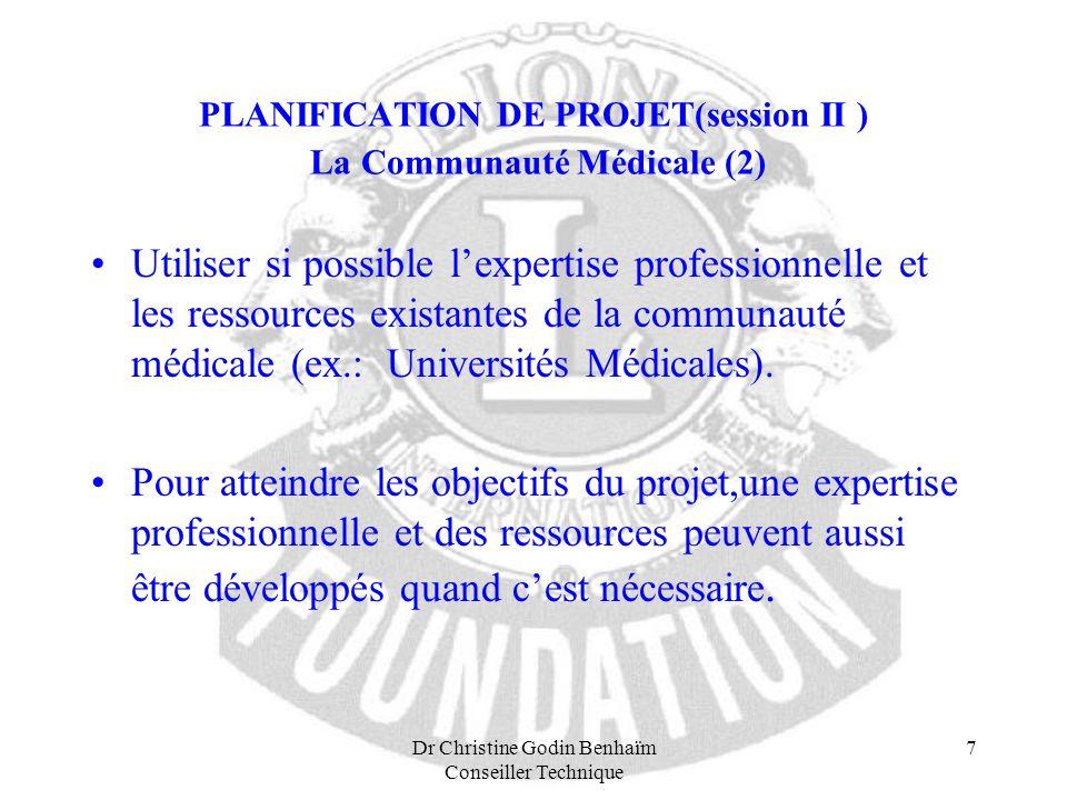 Dr Christine Godin Benhaïm Conseiller Technique 7 PLANIFICATION DE PROJET(session II ) La Communauté Médicale (2) Utiliser si possible lexpertise prof