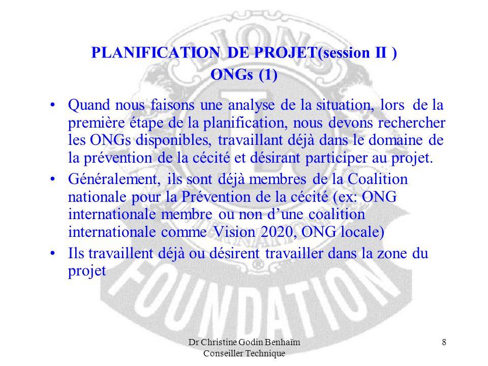 Dr Christine Godin Benhaïm Conseiller Technique 8 PLANIFICATION DE PROJET(session II ) ONGs (1) Quand nous faisons une analyse de la situation, lors d
