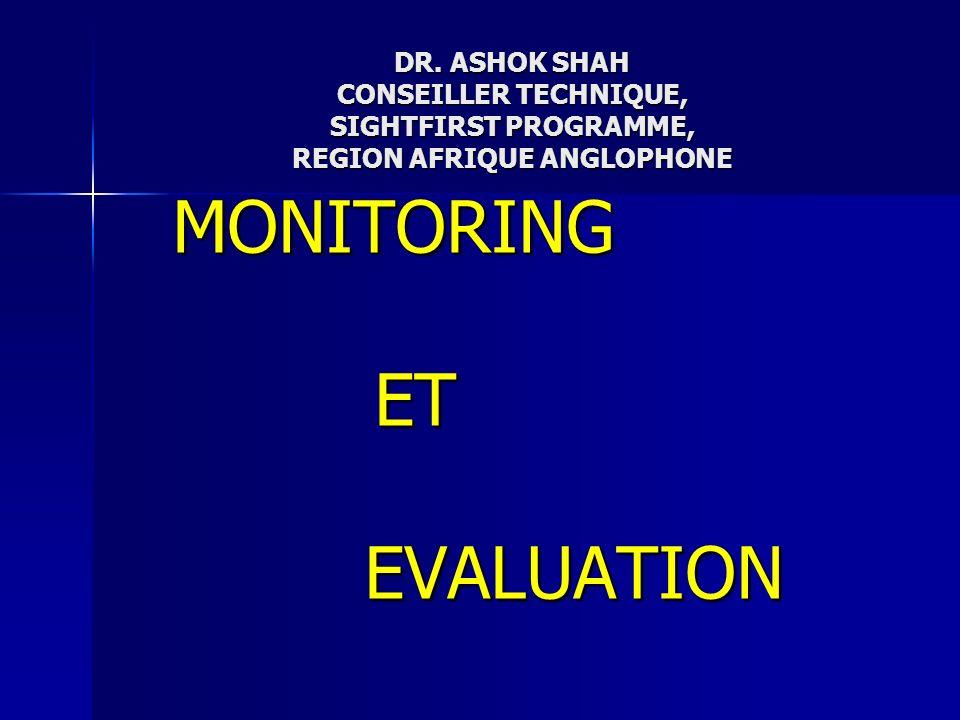 DR. ASHOK SHAH CONSEILLER TECHNIQUE, SIGHTFIRST PROGRAMME, REGION AFRIQUE ANGLOPHONE MONITORING ET ETEVALUATION