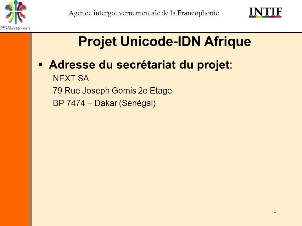 Agence intergouvernementale de la Francophonie 1 Projet Unicode-IDN Afrique Adresse du secrétariat du projet: NEXT SA 79 Rue Joseph Gomis 2e Etage BP 7474 – Dakar (Sénégal)