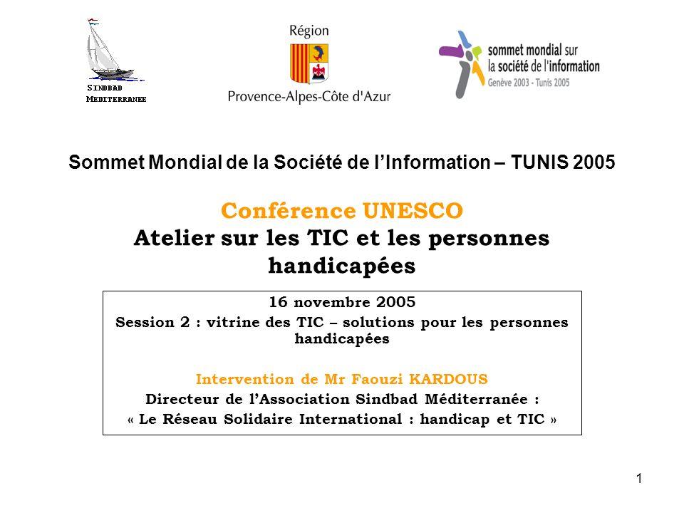 1 Sommet Mondial de la Société de lInformation – TUNIS 2005 Conférence UNESCO Atelier sur les TIC et les personnes handicapées 16 novembre 2005 Sessio