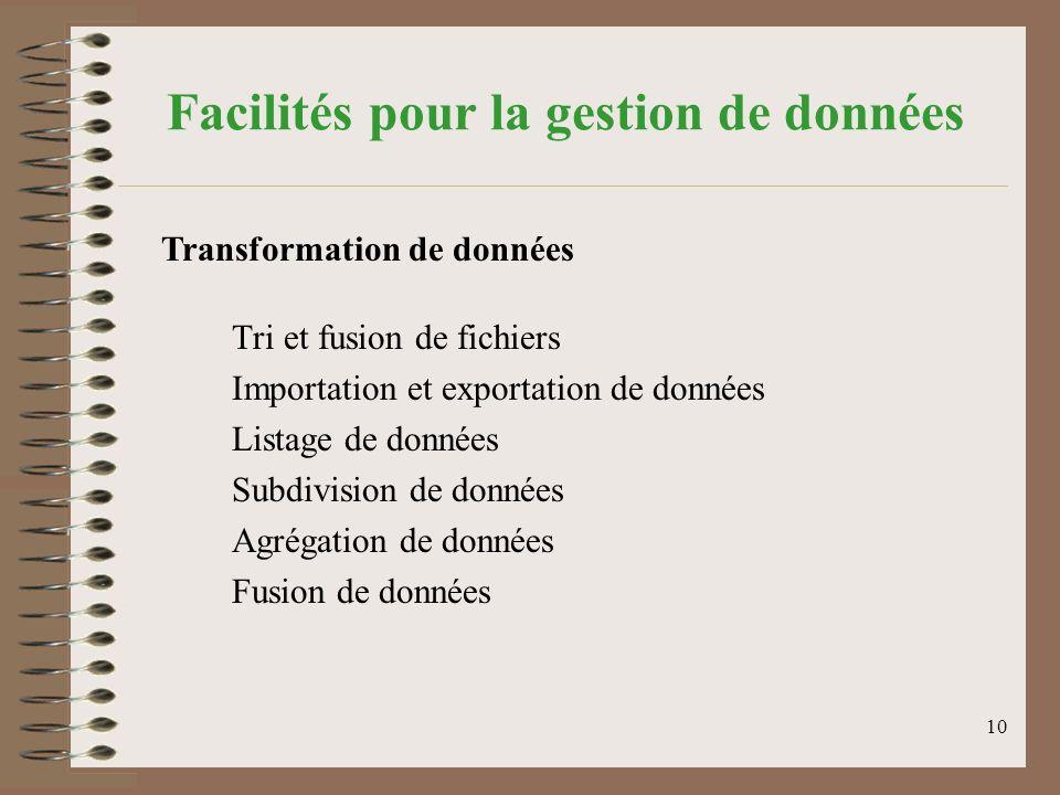 10 Facilités pour la gestion de données Tri et fusion de fichiers Importation et exportation de données Listage de données Subdivision de données Agrégation de données Fusion de données Transformation de données