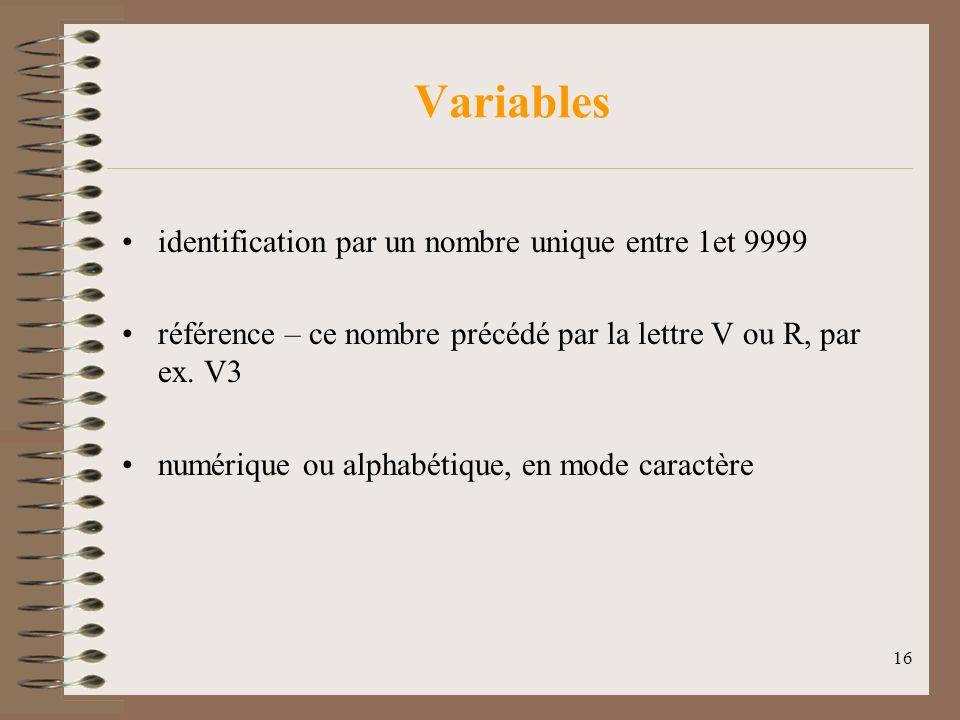 16 Variables identification par un nombre unique entre 1et 9999 référence – ce nombre précédé par la lettre V ou R, par ex.