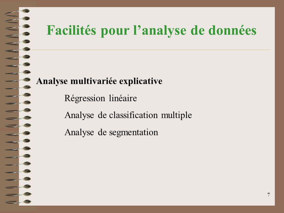 7 Facilités pour lanalyse de données Analyse multivariée explicative Régression linéaire Analyse de classification multiple Analyse de segmentation