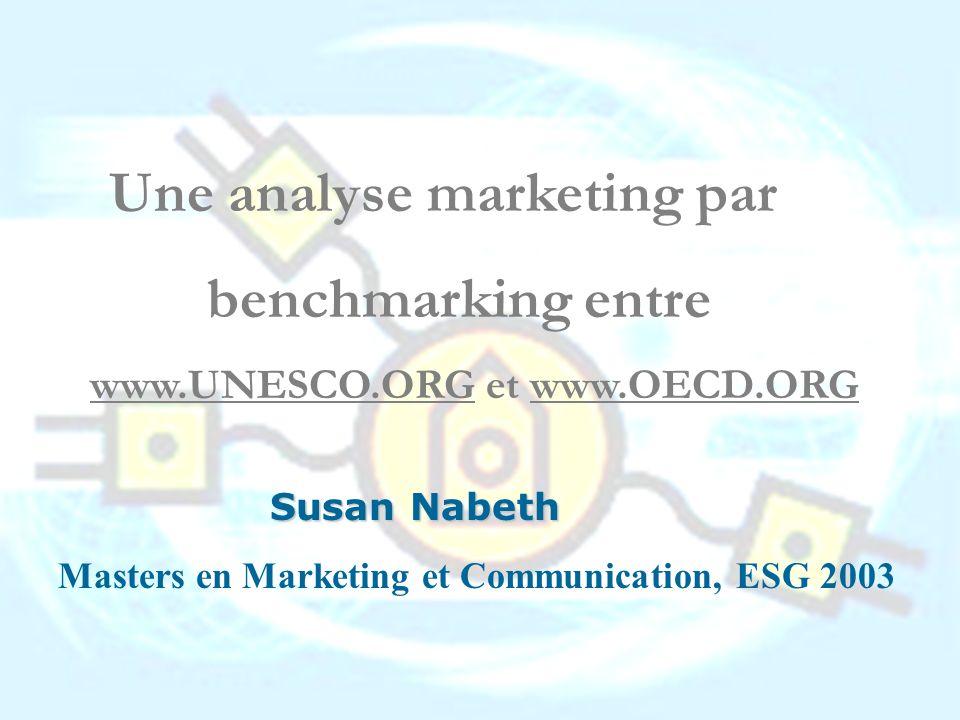 Une analyse marketing par benchmarking entre www.UNESCO.ORG et www.OECD.ORG Susan Nabeth Masters en Marketing et Communication, ESG 2003