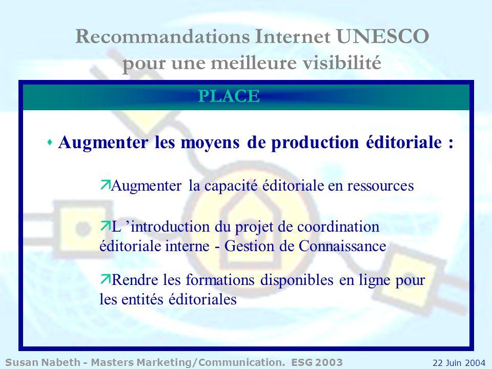 Recommandations Internet UNESCO pour une meilleure visibilité PLACE Augmenter les moyens de production éditoriale : ä Augmenter la capacité éditoriale