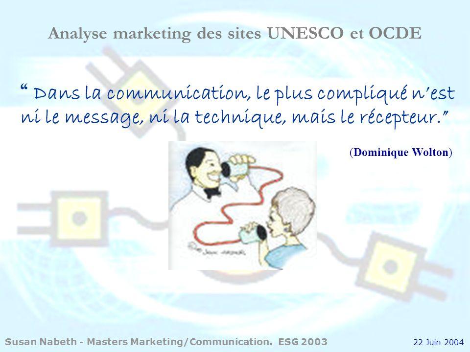Analyse marketing des sites UNESCO et OCDE Susan Nabeth - Masters Marketing/Communication. ESG 2003 22 Juin 2004 Dans la communication, le plus compli