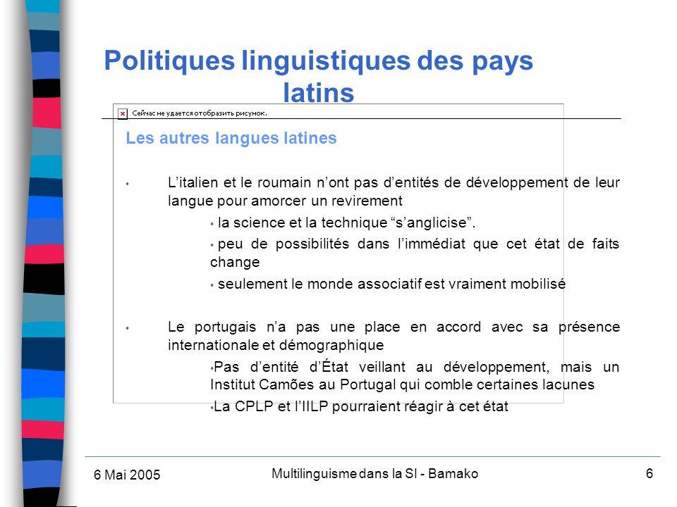 6 Mai 2005 Multilinguisme dans la SI - Bamako6 Les autres langues latines Litalien et le roumain nont pas dentités de développement de leur langue pour amorcer un revirement la science et la technique sanglicise.