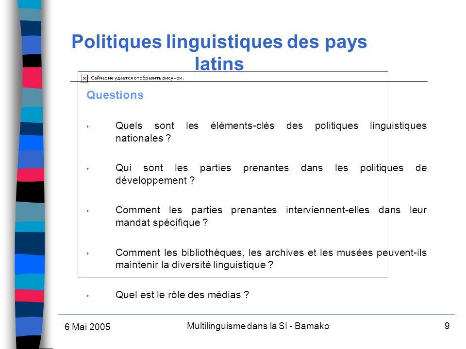 6 Mai 2005 Multilinguisme dans la SI - Bamako9 Questions Quels sont les éléments-clés des politiques linguistiques nationales .