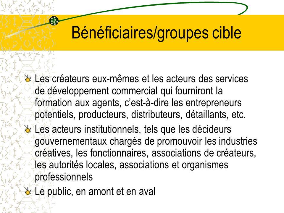 Bénéficiaires/groupes cible Les créateurs eux-mêmes et les acteurs des services de développement commercial qui fourniront la formation aux agents, cest-à-dire les entrepreneurs potentiels, producteurs, distributeurs, détaillants, etc.