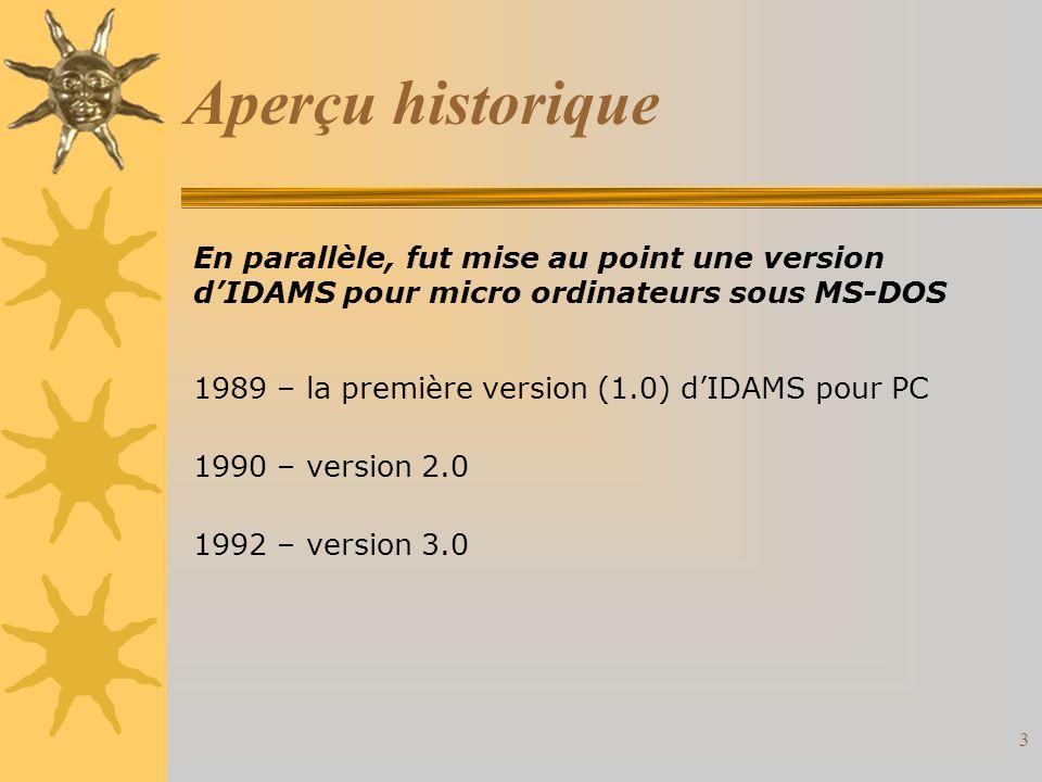 3 Aperçu historique En parallèle, fut mise au point une version dIDAMS pour micro ordinateurs sous MS-DOS 1989 – la première version (1.0) dIDAMS pour PC 1990 – version 2.0 1992 – version 3.0