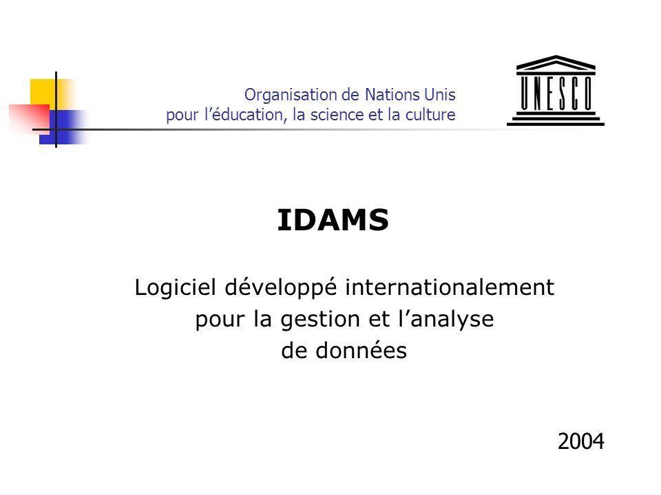 Organisation de Nations Unis pour léducation, la science et la culture IDAMS Logiciel développé internationalement pour la gestion et lanalyse de données 2004