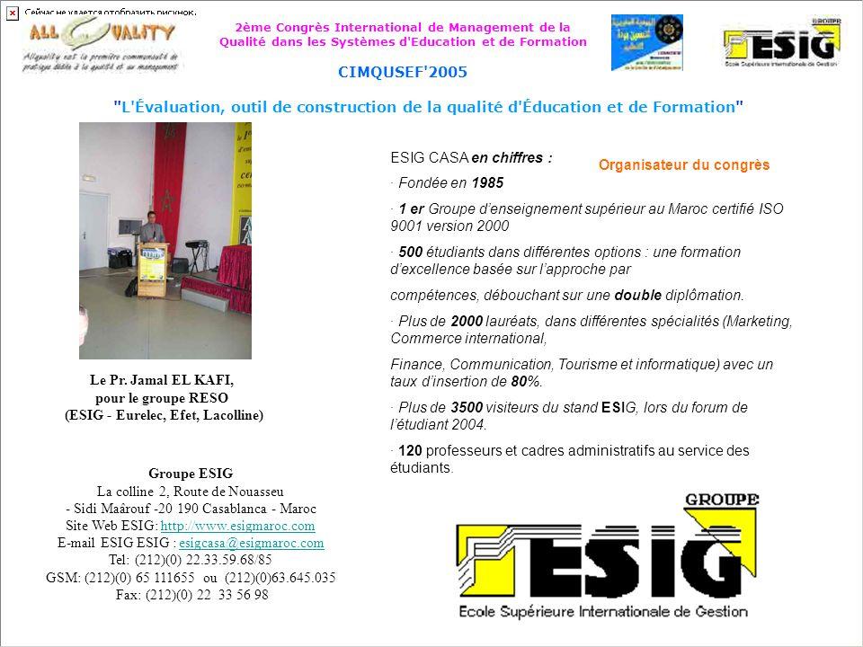 2ème Congrès International de Management de la Qualité dans les Systèmes d Education et de Formation CIMQUSEF 2005 L Évaluation, outil de construction de la qualité d Éducation et de Formation CIMQUSEF 2005 – du 20 au 22 avril 2005 Lieu : Casablanca au Maroc