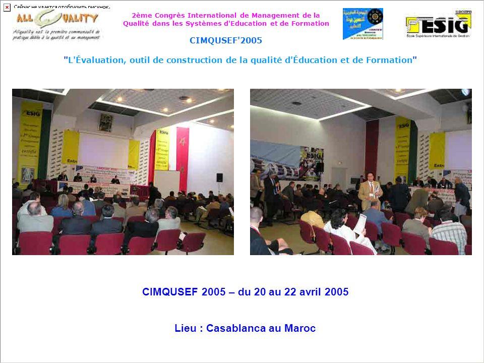 2ème Congrès International de Management de la Qualité dans les Systèmes d Education et de Formation CIMQUSEF 2005 L Évaluation, outil de construction de la qualité d Éducation et de Formation Cérémonie de clôture