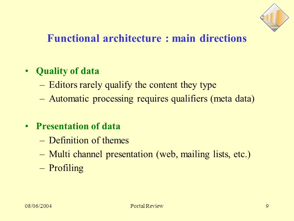 08/06/2004Portal Review10 Portal data Eventually each document published on the Internet will be referenced in the XML repository –Described by an identity card –Qualified by keywords Work progress –The identity card is defined –The XML Repository is set up –The Repository is feed by Simplify –A connector architecture has been designed to feed the repository