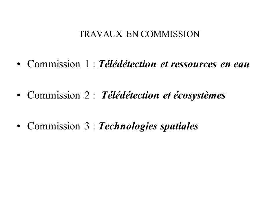TRAVAUX EN COMMISSION Commission 1 : Télédétection et ressources en eau Commission 2 : Télédétection et écosystèmes Commission 3 : Technologies spatiales