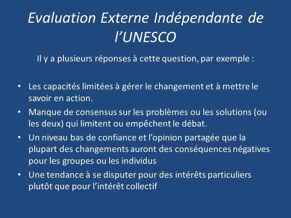 Evaluation Externe Indépendante de lUNESCO Il y a plusieurs réponses à cette question, par exemple : Les capacités limitées à gérer le changement et à mettre le savoir en action.