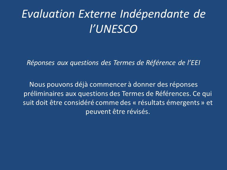 Evaluation Externe Indépendante de lUNESCO Réponses aux questions des Termes de Référence de lEEI Nous pouvons déjà commencer à donner des réponses préliminaires aux questions des Termes de Références.