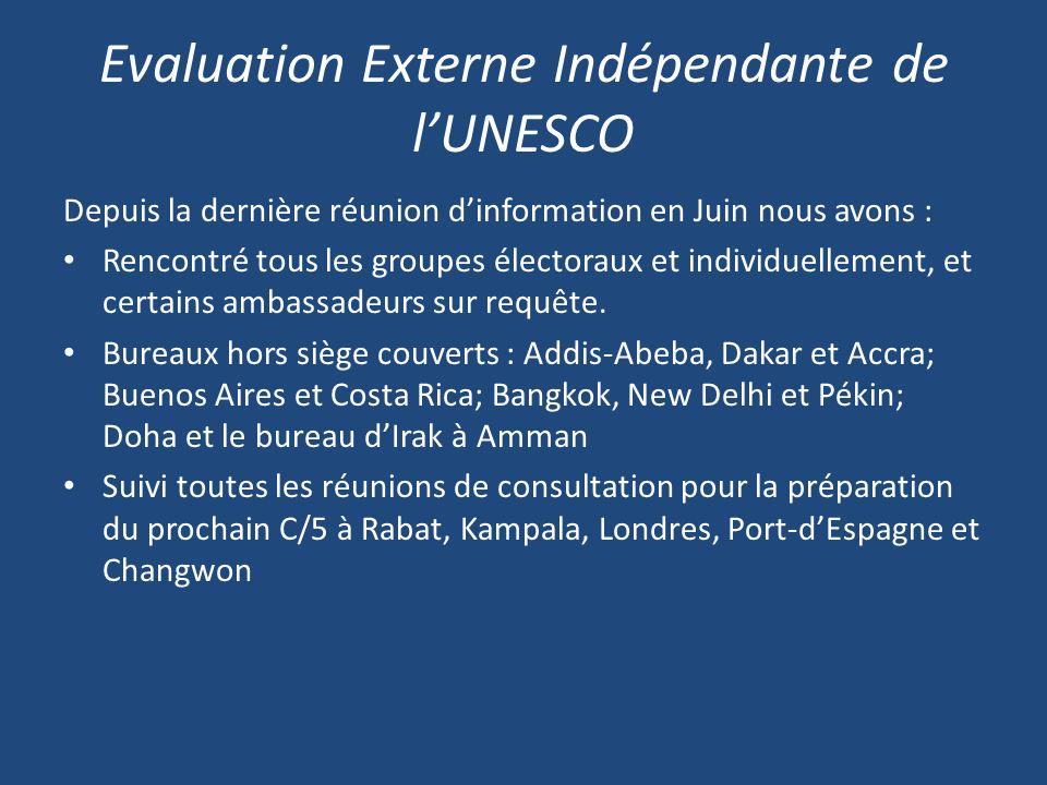 Evaluation Externe Indépendante de lUNESCO Depuis la dernière réunion dinformation en Juin nous avons : Rencontré tous les groupes électoraux et individuellement, et certains ambassadeurs sur requête.