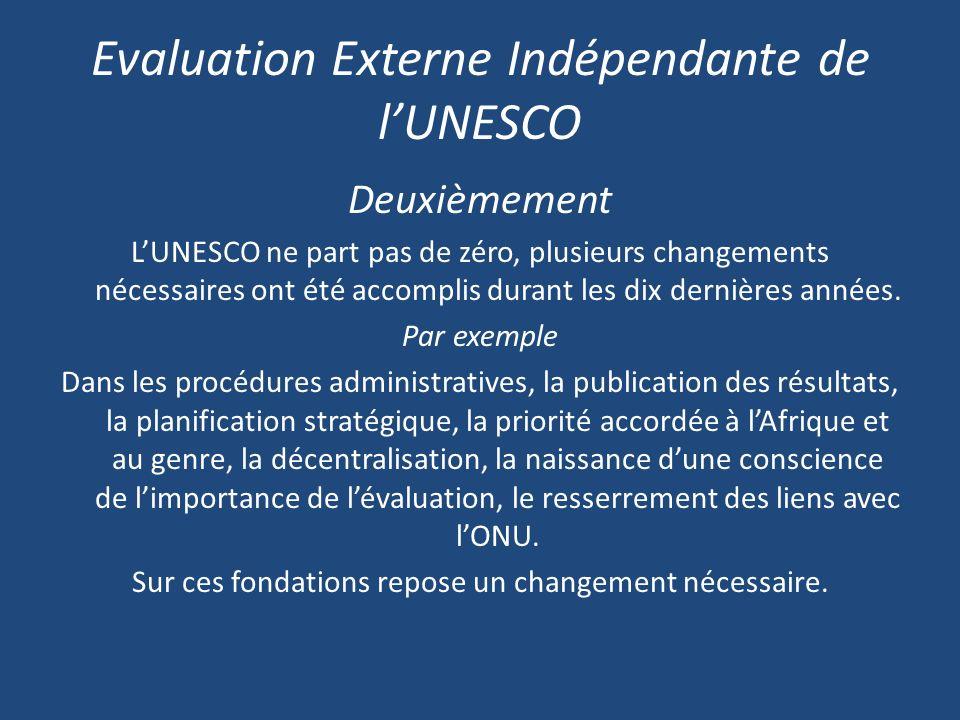 Evaluation Externe Indépendante de lUNESCO Deuxièmement LUNESCO ne part pas de zéro, plusieurs changements nécessaires ont été accomplis durant les dix dernières années.