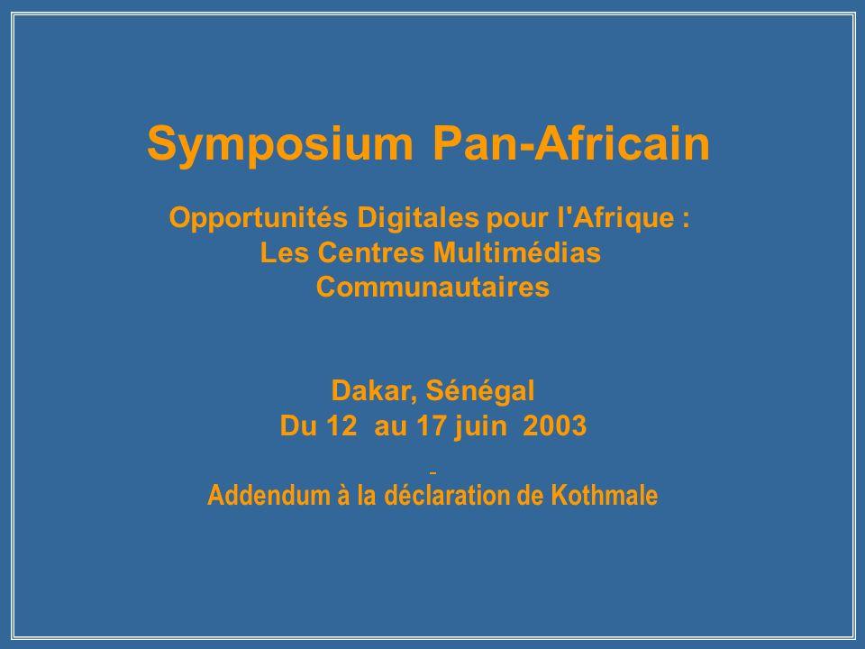 Symposium Pan-Africain Opportunités Digitales pour l Afrique : Les Centres Multimédias Communautaires Dakar, Sénégal Du 12 au 17 juin 2003 Addendum à la déclaration de Kothmale