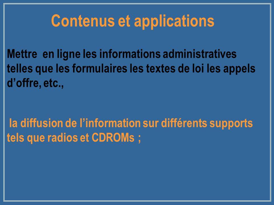Mettre en ligne les informations administratives telles que les formulaires les textes de loi les appels doffre, etc., la diffusion de linformation sur différents supports tels que radios et CDROMs ; Contenus et applications