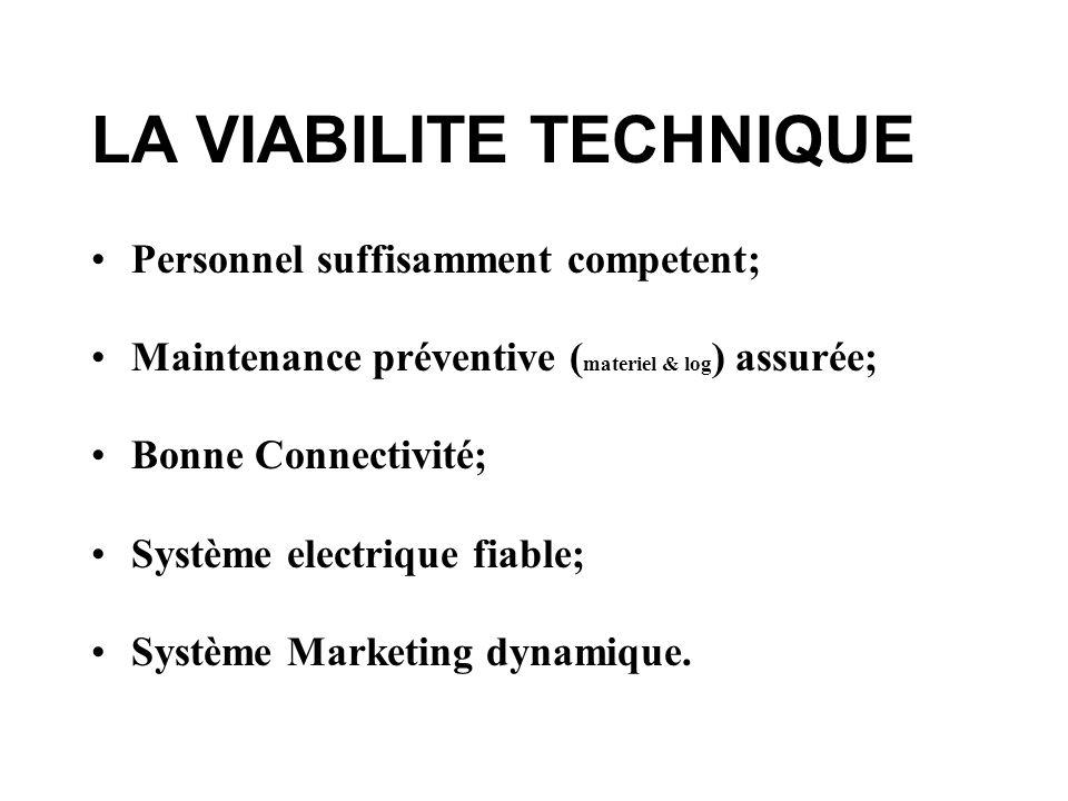 LA VIABILITE TECHNIQUE Personnel suffisamment competent; Maintenance préventive ( materiel & log ) assurée; Bonne Connectivité; Système electrique fiable; Système Marketing dynamique.