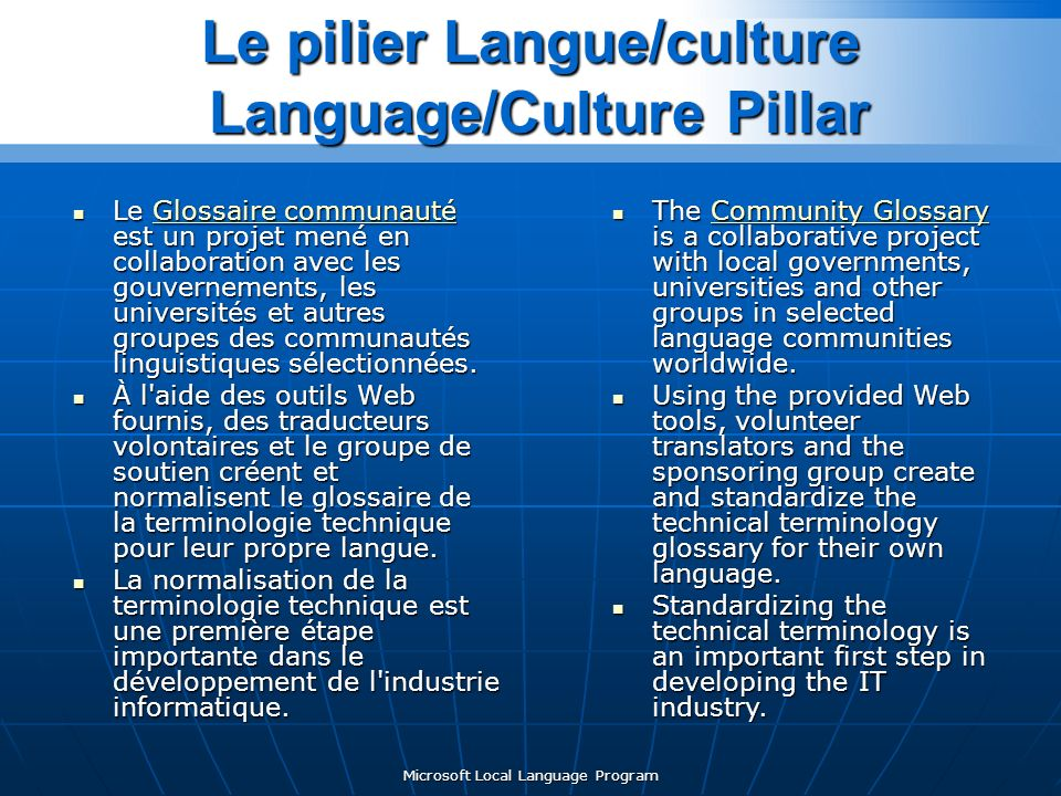 Microsoft Local Language Program Le pilier Langue/culture Language/Culture Pillar Le Glossaire communauté est un projet mené en collaboration avec les gouvernements, les universités et autres groupes des communautés linguistiques sélectionnées.