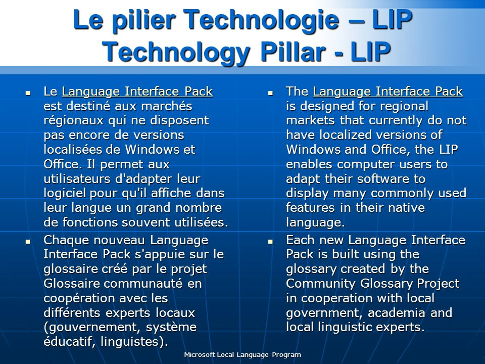 Microsoft Local Language Program Le pilier Technologie – LIP Technology Pillar - LIP Le Language Interface Pack est destiné aux marchés régionaux qui