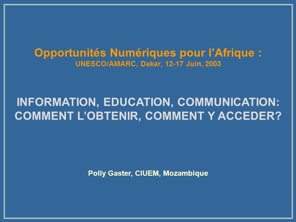 Opportunités Numériques pour lAfrique : UNESCO/AMARC, Dakar, 12-17 Juin, 2003 INFORMATION, EDUCATION, COMMUNICATION: COMMENT LOBTENIR, COMMENT Y ACCEDER.