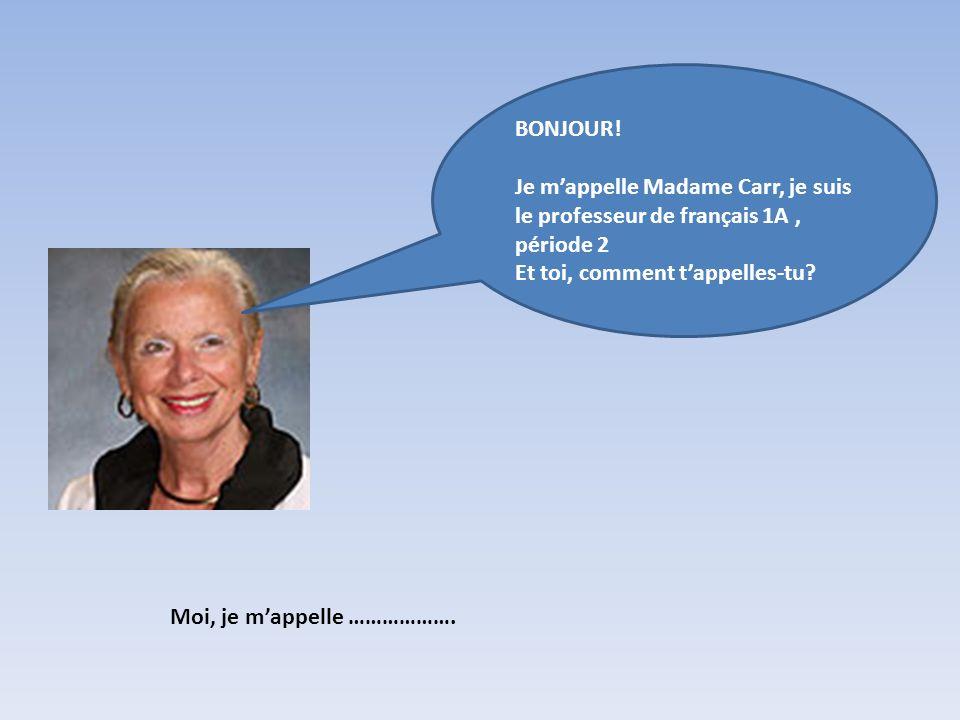 Moi, je mappelle ………………. BONJOUR! Je mappelle Madame Carr, je suis le professeur de français 1A, période 2 Et toi, comment tappelles-tu?