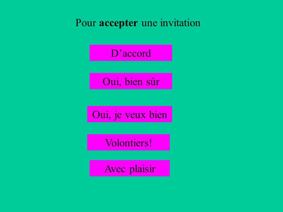 Pour accepter une invitation Daccord Oui, bien sûr Oui, je veux bien Volontiers! Avec plaisir