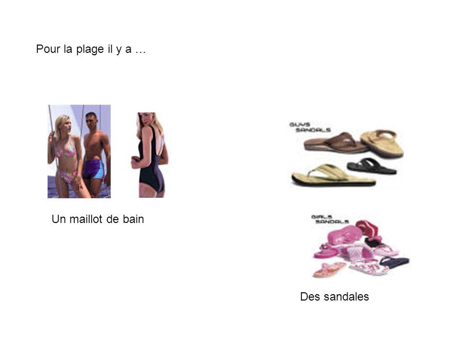 Pour la plage il y a … Un maillot de bain Des sandales