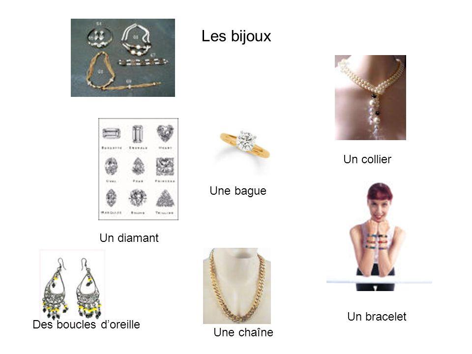 Les bijoux Un diamant Une bague Un collier Un bracelet Des boucles doreille Une chaîne