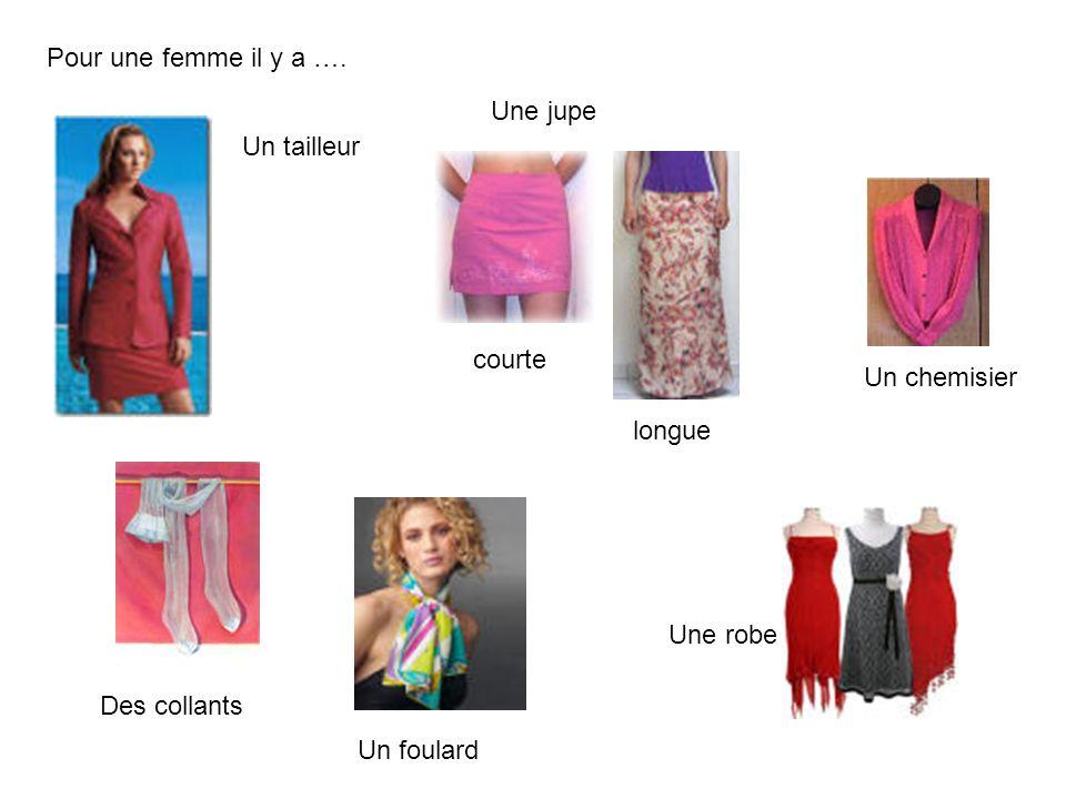 Pour une femme il y a …. Un tailleur Une jupe courte longue Un chemisier Une robe Des collants Un foulard