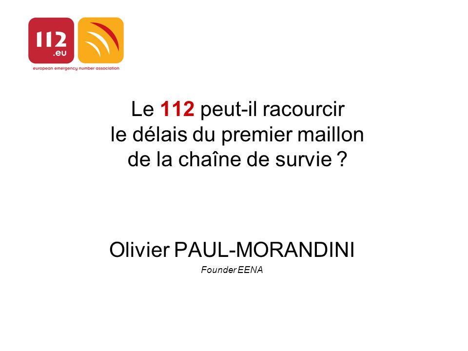 Le 112 peut-il racourcir le délais du premier maillon de la chaîne de survie ? Olivier PAUL-MORANDINI Founder EENA
