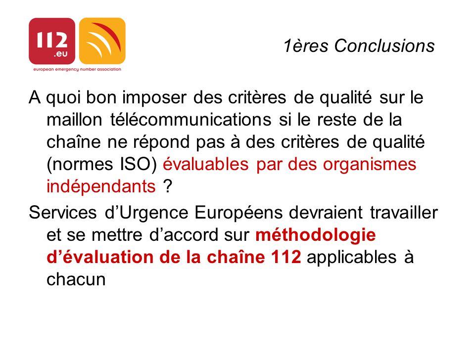 1ères Conclusions A quoi bon imposer des critères de qualité sur le maillon télécommunications si le reste de la chaîne ne répond pas à des critères de qualité (normes ISO) évaluables par des organismes indépendants .