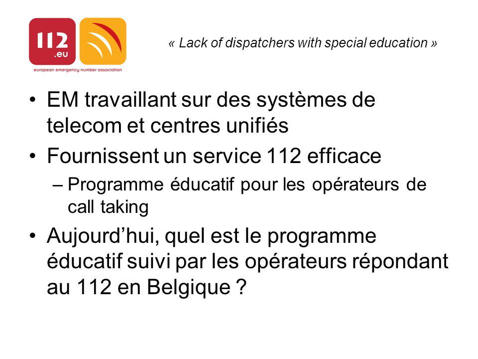« Lack of dispatchers with special education » EM travaillant sur des systèmes de telecom et centres unifiés Fournissent un service 112 efficace –Prog