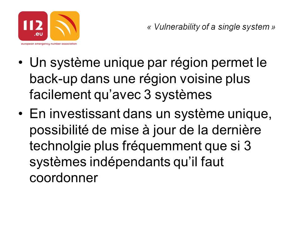 « Vulnerability of a single system » Un système unique par région permet le back-up dans une région voisine plus facilement quavec 3 systèmes En investissant dans un système unique, possibilité de mise à jour de la dernière technolgie plus fréquemment que si 3 systèmes indépendants quil faut coordonner