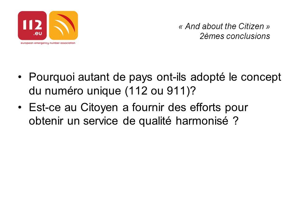 « And about the Citizen » 2èmes conclusions Pourquoi autant de pays ont-ils adopté le concept du numéro unique (112 ou 911)? Est-ce au Citoyen a fourn
