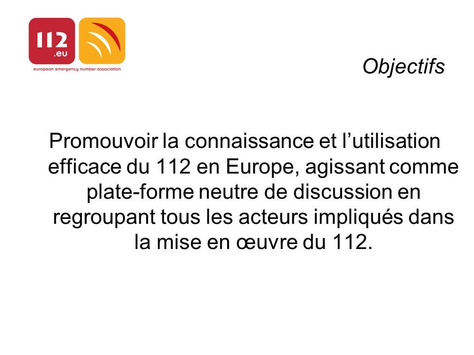 Objectifs Promouvoir la connaissance et lutilisation efficace du 112 en Europe, agissant comme plate-forme neutre de discussion en regroupant tous les acteurs impliqués dans la mise en œuvre du 112.